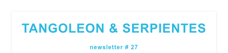 TANGOLEON & SERPIENTESnewsletter # 27