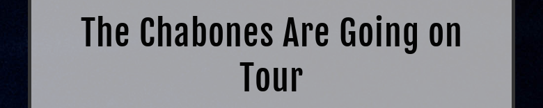 The Chabones Are Going on Tour