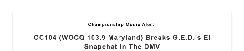 Championship Music Alert: OC104 (WOCQ 103.9 Maryland) Breaks G.E.D.'s El Snapchat in The DMV