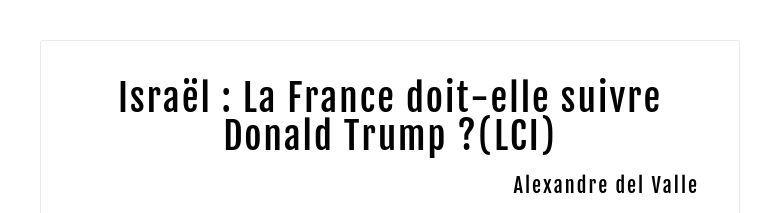 Israël : La France doit-elle suivre Donald Trump ?(LCI) Alexandre del Valle