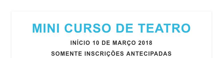 MINI CURSO DE TEATROINÍCIO 10 DE MARÇO 2018SOMENTE INSCRIÇÕES ANTECIPADAS