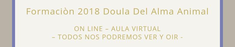 Formaciòn 2018 Doula Del Alma Animal ON LINE – AULA VIRTUAL – TODOS NOS PODREMOS VER Y OIR -