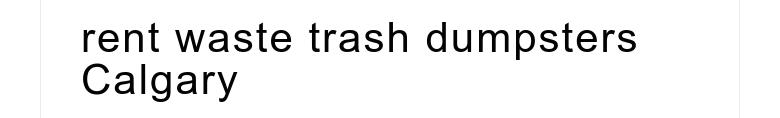 rent waste trash dumpsters Calgary