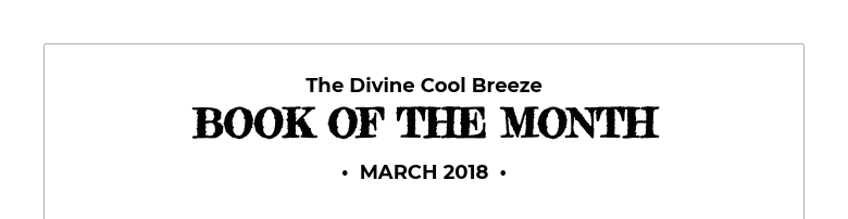 The Divine Cool BreezeBOOK OF THE MONTH• MARCH 2018 •
