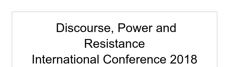 Discourse, Power and ResistanceInternational Conference 2018