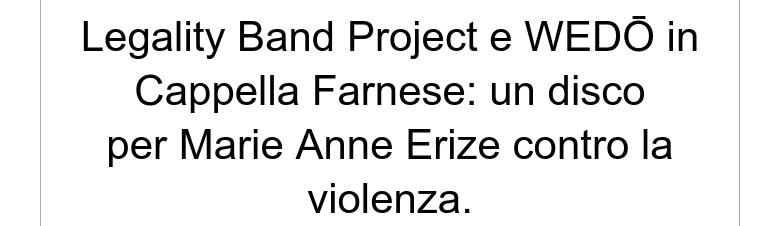 Legality Band Project e WEDŌ in Cappella Farnese: un disco per Marie Anne Erize contro la violenza.