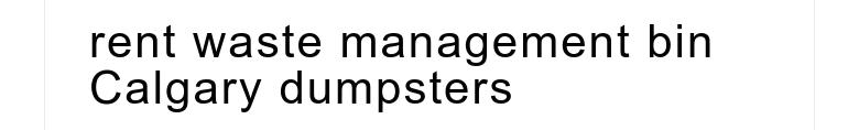 rent waste management bin Calgary dumpsters