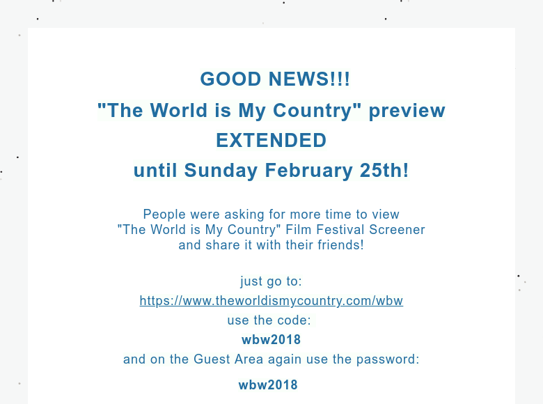 "GOOD NEWS!!!""The World is My Country"" previewEXTENDED until Sunday February 25th! People were ask..."