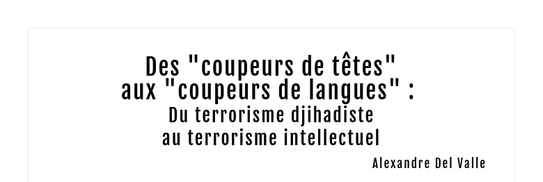 """Des """"coupeurs de têtes""""aux """"coupeurs de langues"""" : Du terrorisme djihadisteau terrorisme intellec..."""