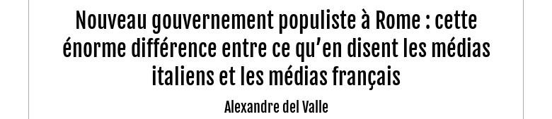 Nouveau gouvernement populiste à Rome : cette énorme différence entre ce qu'en disent les médias ...