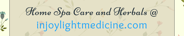 Home Spa Care and Herbals @injoylightmedicine.com