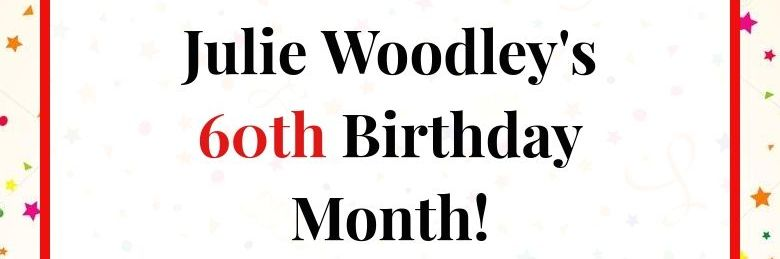 Julie Woodley's 60th Birthday Month!